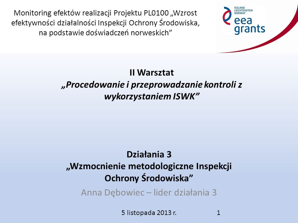 """Monitoring efektów realizacji Projektu PL0100 """"Wzrost efektywności działalności Inspekcji Ochrony Środowiska, na podstawie doświadczeń norweskich Listy kontrolne 22 Listy kontrolne nie są dokumentami Systemu Kontroli - umieszczane są w bibliotece ISWK, w której zamieszczane są również inne dokumenty pomocnicze np."""