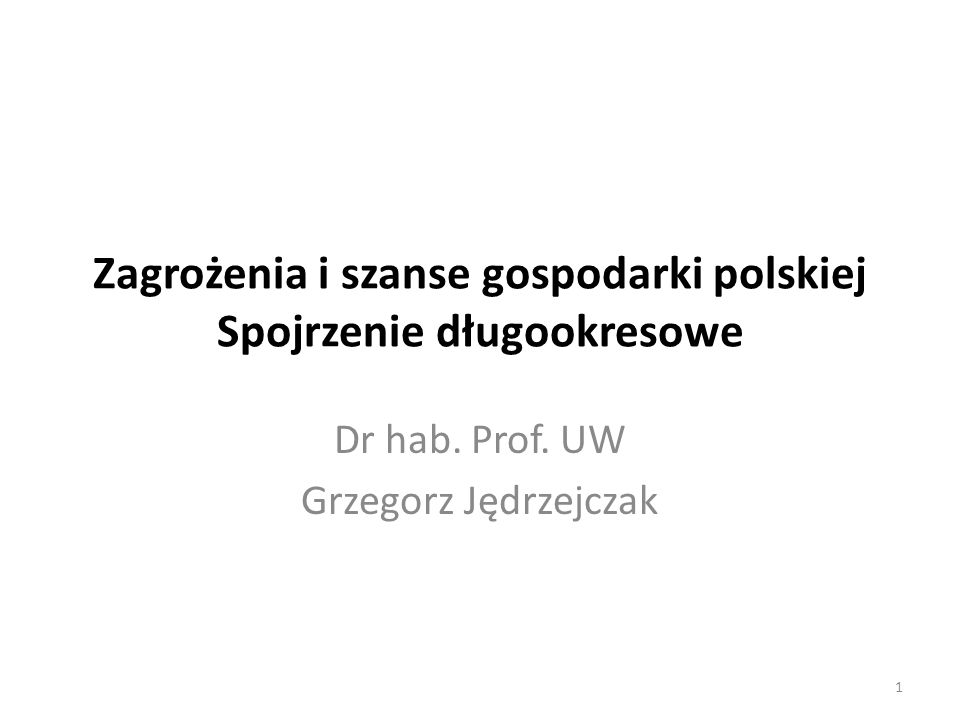 Plan wykładu Problemy podejścia długookresowego Świat w którym żyjemy Polska na mapie świata: efekty transformacji Wyzwania i szanse rozwojowe: – Pułapka średniego dochodu – Demografia i rynek pracy – Produktywność (Inwestycje, Wiedza, kapitał społeczny, innowacyjność) – Nowa era nierówności (Świadczenia społeczne, zdrowie, edukacja; Znikająca klasa średnia) – Sekularne spowolnienie Scenariusze na przyszłe ćwierćwiecze: ekonomia polityczna rozwoju