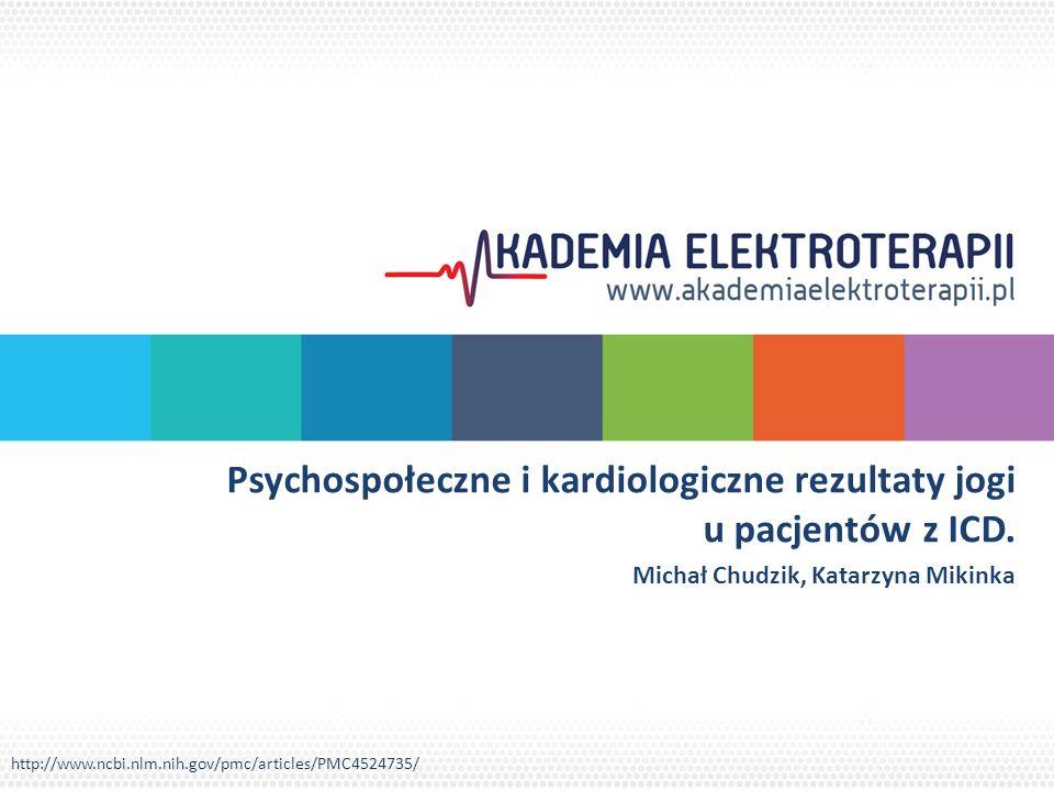 Psychospołeczne i kardiologiczne rezultaty jogi u pacjentów z ICD. Michał Chudzik, Katarzyna Mikinka http://www.ncbi.nlm.nih.gov/pmc/articles/PMC45247