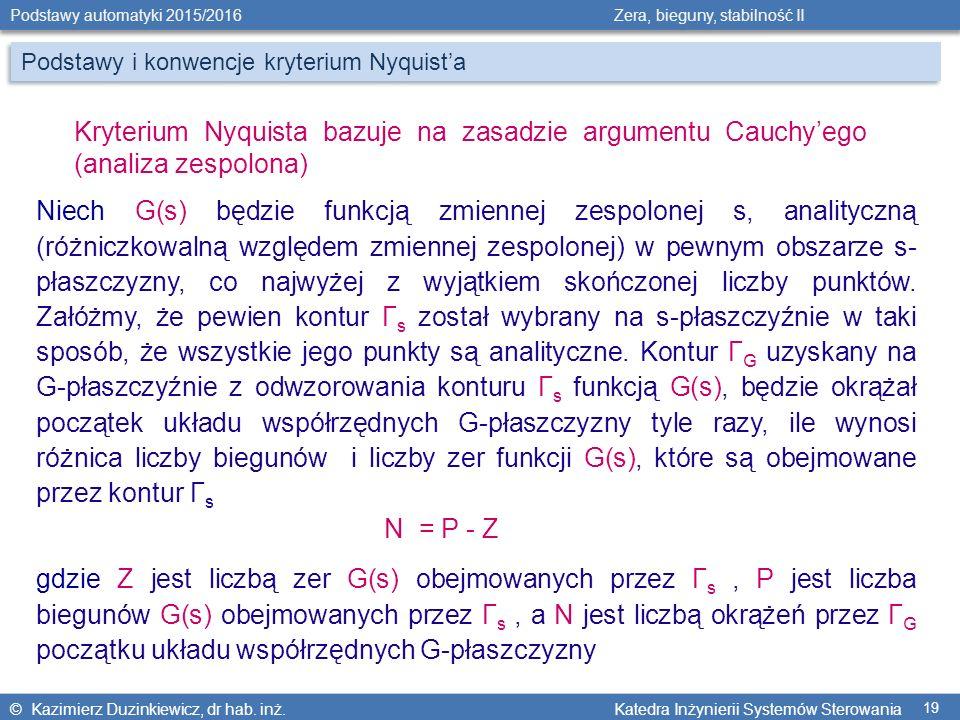 © Kazimierz Duzinkiewicz, dr hab. inż. Katedra Inżynierii Systemów Sterowania Podstawy automatyki 2015/2016 Zera, bieguny, stabilność II 19 Kryterium