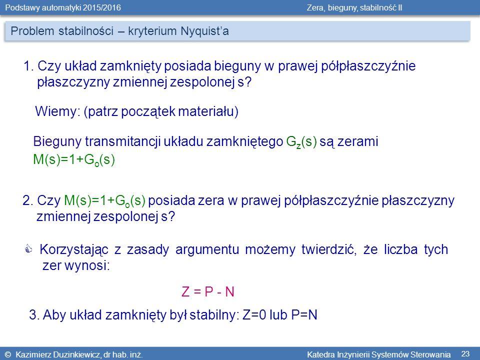 © Kazimierz Duzinkiewicz, dr hab. inż. Katedra Inżynierii Systemów Sterowania Podstawy automatyki 2015/2016 Zera, bieguny, stabilność II 23 Problem st