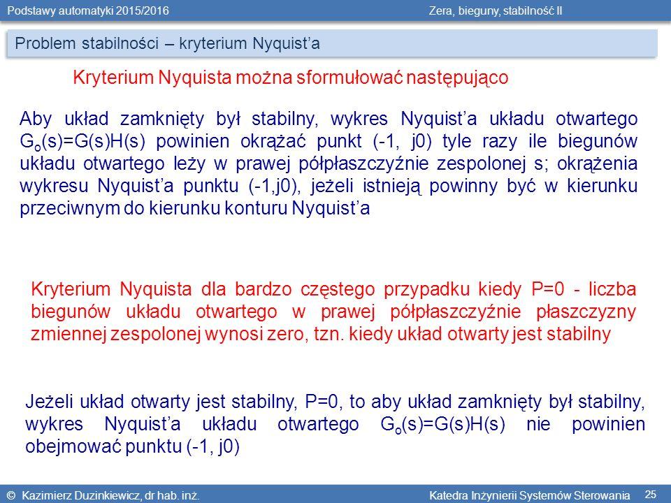© Kazimierz Duzinkiewicz, dr hab. inż. Katedra Inżynierii Systemów Sterowania Podstawy automatyki 2015/2016 Zera, bieguny, stabilność II 25 Problem st