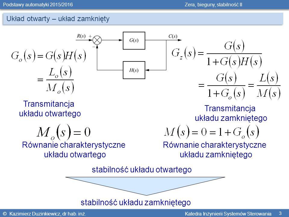 © Kazimierz Duzinkiewicz, dr hab. inż. Katedra Inżynierii Systemów Sterowania Podstawy automatyki 2015/2016 Zera, bieguny, stabilność II 3 stabilność