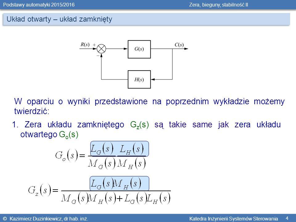 © Kazimierz Duzinkiewicz, dr hab. inż. Katedra Inżynierii Systemów Sterowania Podstawy automatyki 2015/2016 Zera, bieguny, stabilność II 4 W oparciu o