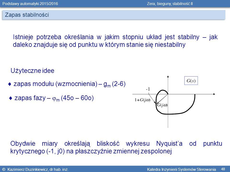 © Kazimierz Duzinkiewicz, dr hab. inż. Katedra Inżynierii Systemów Sterowania Podstawy automatyki 2015/2016 Zera, bieguny, stabilność II 48 Zapas stab