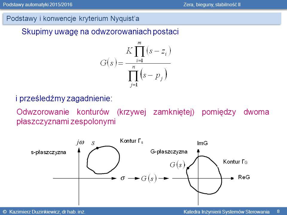 © Kazimierz Duzinkiewicz, dr hab. inż. Katedra Inżynierii Systemów Sterowania Podstawy automatyki 2015/2016 Zera, bieguny, stabilność II 8 Podstawy i