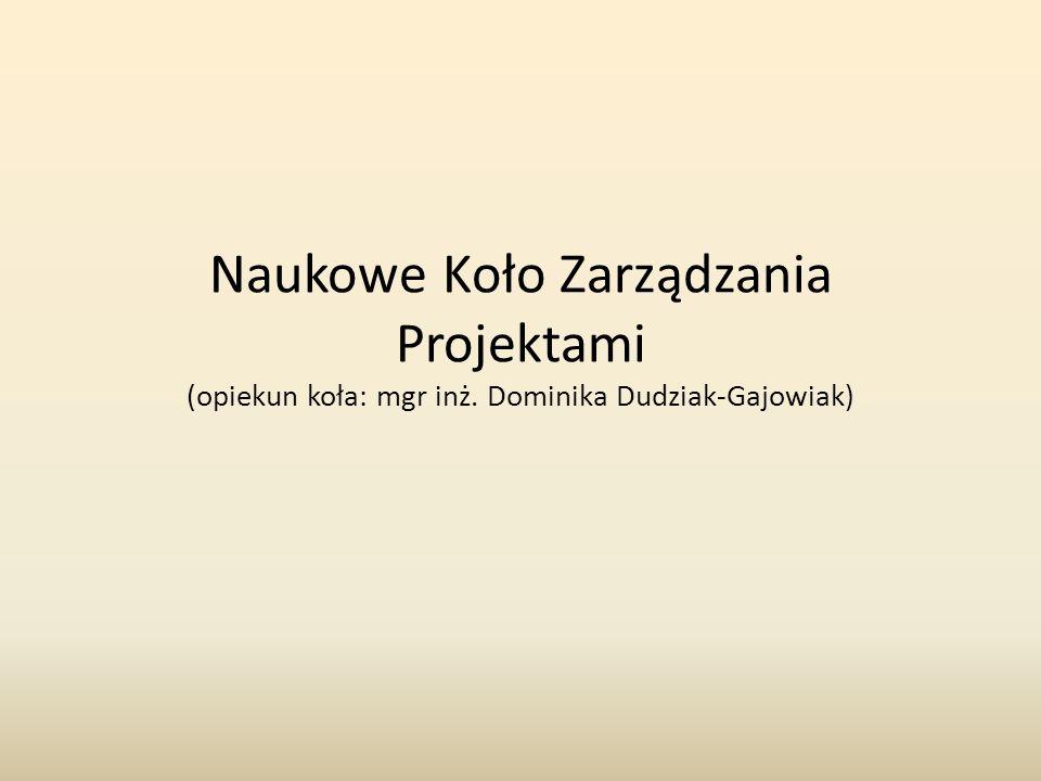 Naukowe Koło Zarządzania Projektami (opiekun koła: mgr inż. Dominika Dudziak-Gajowiak)