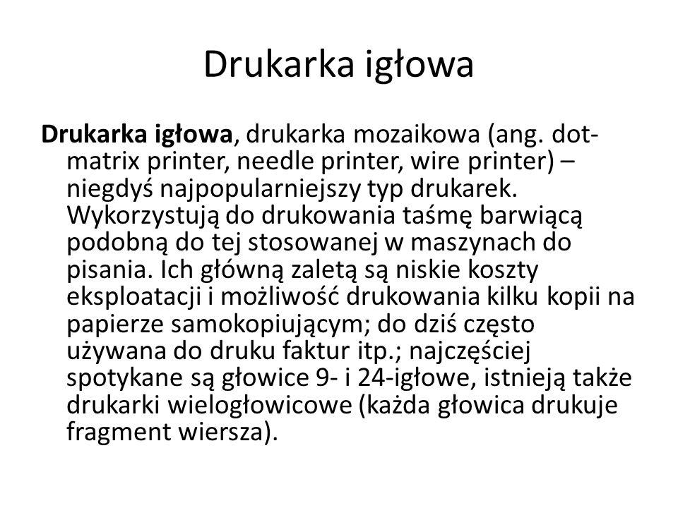 Drukarka igłowa Drukarka igłowa, drukarka mozaikowa (ang. dot- matrix printer, needle printer, wire printer) – niegdyś najpopularniejszy typ drukarek.