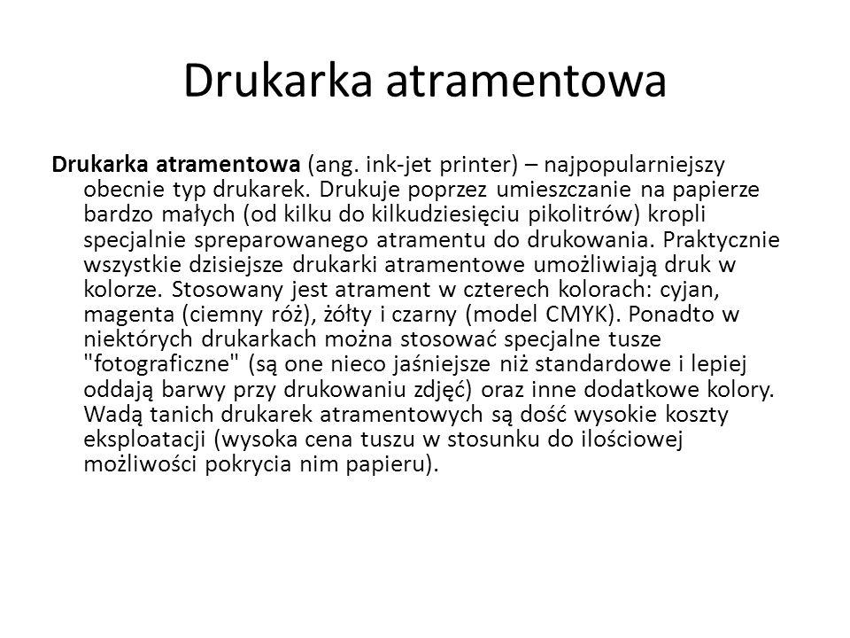 Drukarka atramentowa Drukarka atramentowa (ang. ink-jet printer) – najpopularniejszy obecnie typ drukarek. Drukuje poprzez umieszczanie na papierze ba