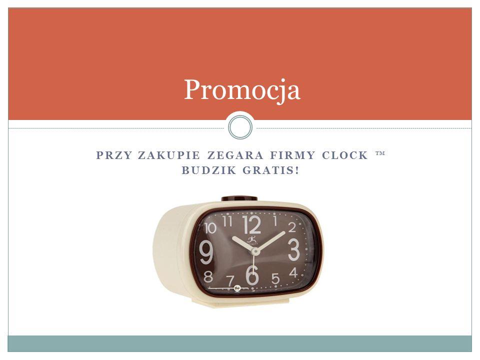 PRZY ZAKUPIE ZEGARA FIRMY CLOCK ™ BUDZIK GRATIS! Promocja