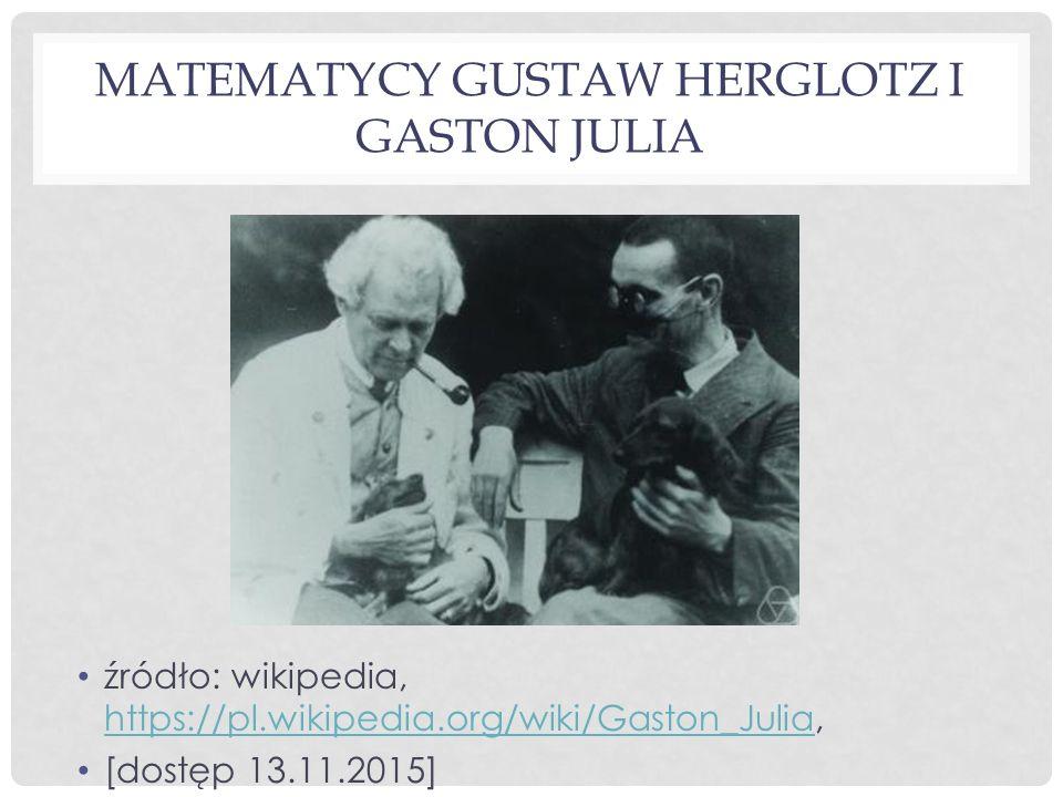 GASTON JULIA Francuski matematyk urodzony w algierskim mieście Sidi Bel Abbes, żył w latach 1893 – 1978, W młodości interesował się matematyką i muzyką.