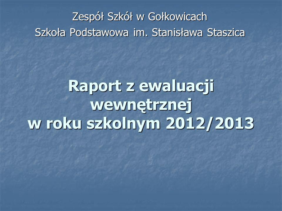 Raport z ewaluacji wewnętrznej w roku szkolnym 2012/2013 Zespół Szkół w Gołkowicach Szkoła Podstawowa im.