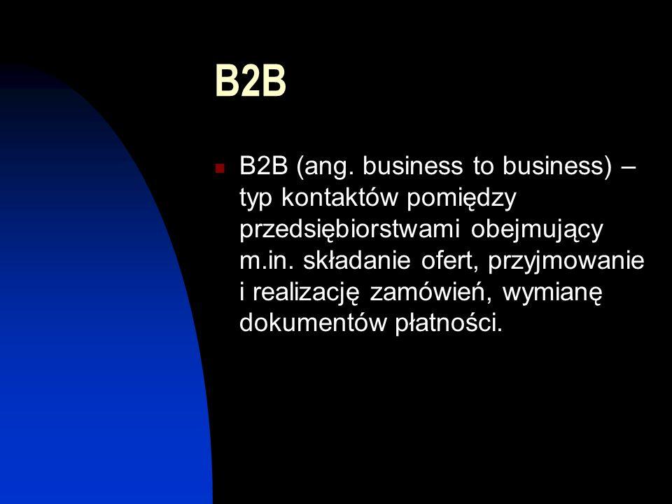 B2B B2B (ang. business to business) – typ kontaktów pomiędzy przedsiębiorstwami obejmujący m.in.
