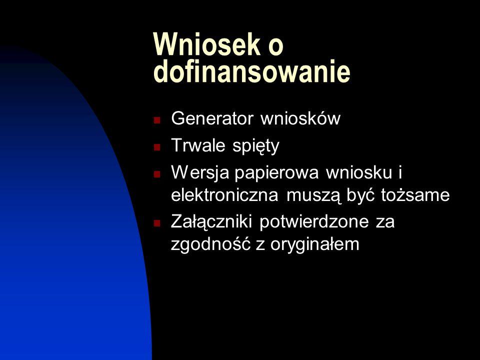 Wniosek o dofinansowanie Generator wniosków Trwale spięty Wersja papierowa wniosku i elektroniczna muszą być tożsame Załączniki potwierdzone za zgodność z oryginałem