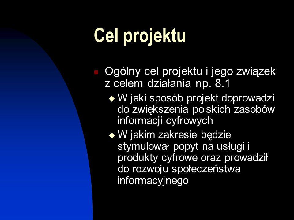 Cel projektu Ogólny cel projektu i jego związek z celem działania np.