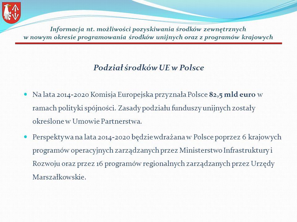 Podział środków UE w Polsce Na lata 2014-2020 Komisja Europejska przyznała Polsce 82,5 mld euro w ramach polityki spójności.
