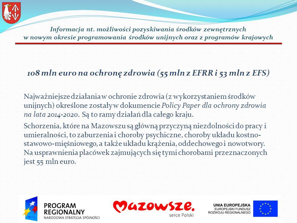 108 mln euro na ochronę zdrowia (55 mln z EFRR i 53 mln z EFS) Najważniejsze działania w ochronie zdrowia (z wykorzystaniem środków unijnych) określone zostały w dokumencie Policy Paper dla ochrony zdrowia na lata 2014-2020.