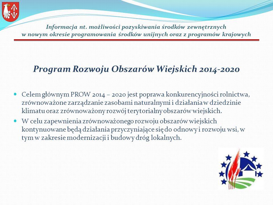 Program Rozwoju Obszarów Wiejskich 2014-2020 Celem głównym PROW 2014 – 2020 jest poprawa konkurencyjności rolnictwa, zrównoważone zarządzanie zasobami naturalnymi i działania w dziedzinie klimatu oraz zrównoważony rozwój terytorialny obszarów wiejskich.