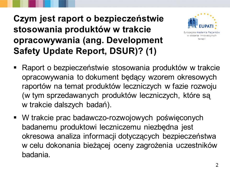 Europejska Akademia Pacjentów w obszarze innowacyjnych terapii  Raport o bezpieczeństwie stosowania produktów w trakcie opracowywania to dokument będący wzorem okresowych raportów na temat produktów leczniczych w fazie rozwoju (w tym sprzedawanych produktów leczniczych, które są w trakcie dalszych badań).