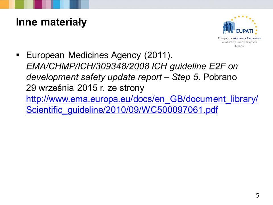 Europejska Akademia Pacjentów w obszarze innowacyjnych terapii  European Medicines Agency (2011). EMA/CHMP/ICH/309348/2008 ICH guideline E2F on devel