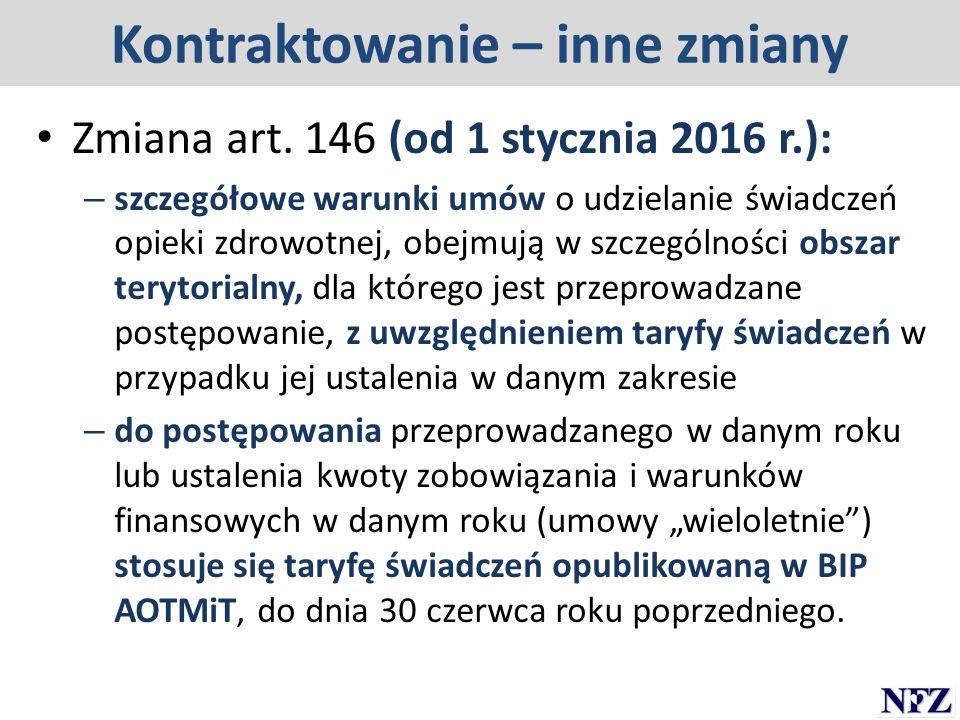 Kontraktowanie – inne zmiany Zmiana art. 146 (od 1 stycznia 2016 r.): – szczegółowe warunki umów o udzielanie świadczeń opieki zdrowotnej, obejmują w
