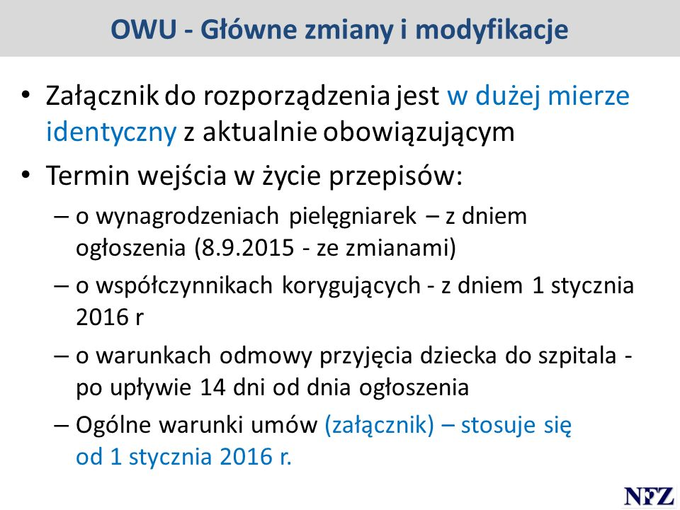 OWU - Główne zmiany i modyfikacje Załącznik do rozporządzenia jest w dużej mierze identyczny z aktualnie obowiązującym Termin wejścia w życie przepisó