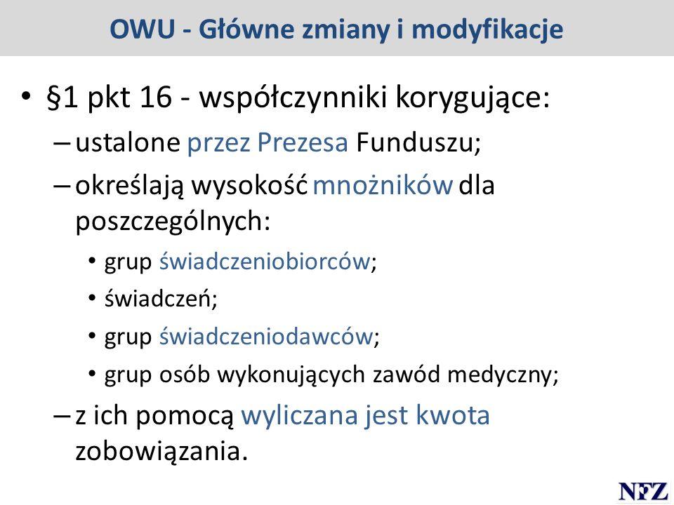 OWU - Główne zmiany i modyfikacje §1 pkt 16 - współczynniki korygujące: – ustalone przez Prezesa Funduszu; – określają wysokość mnożników dla poszczeg