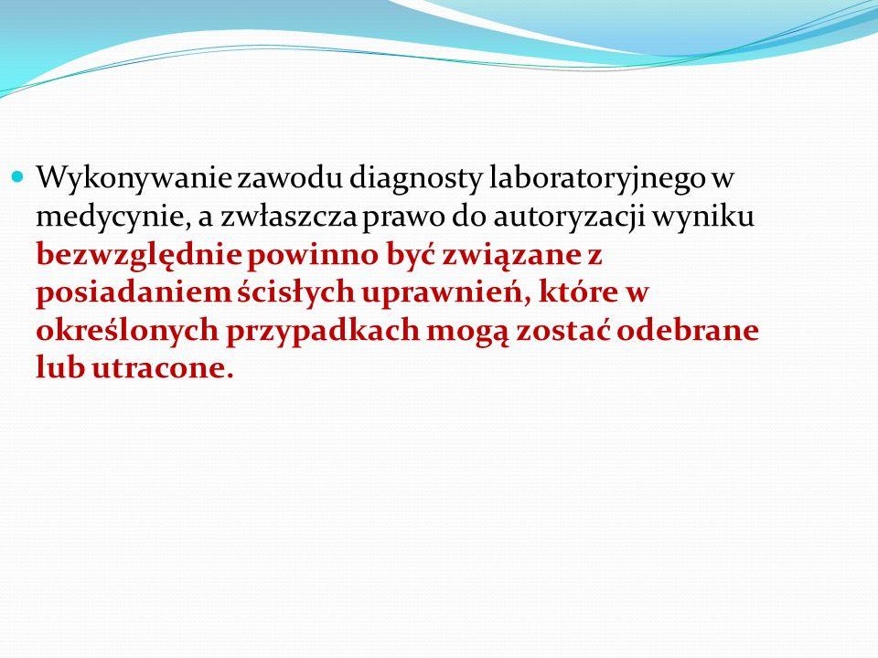Wykonywanie zawodu diagnosty laboratoryjnego w medycynie, a zwłaszcza prawo do autoryzacji wyniku bezwzględnie powinno być związane z posiadaniem ścis