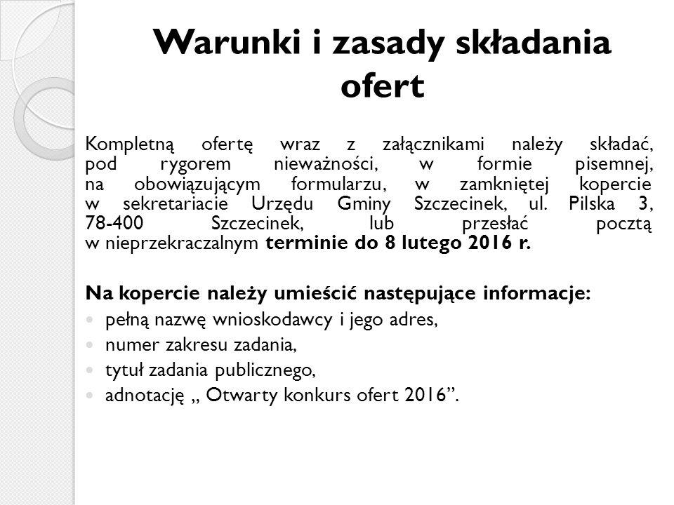 Warunki i zasady składania ofert Kompletną ofertę wraz z załącznikami należy składać, pod rygorem nieważności, w formie pisemnej, na obowiązującym formularzu, w zamkniętej kopercie w sekretariacie Urzędu Gminy Szczecinek, ul.