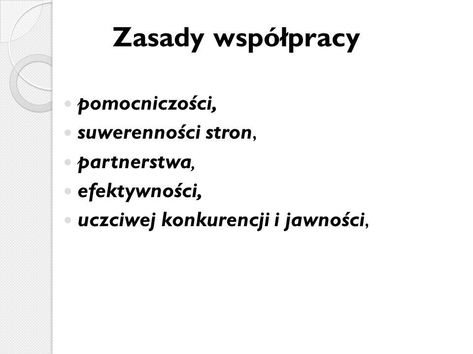 Zasady współpracy pomocniczości, suwerenności stron, partnerstwa, efektywności, uczciwej konkurencji i jawności,
