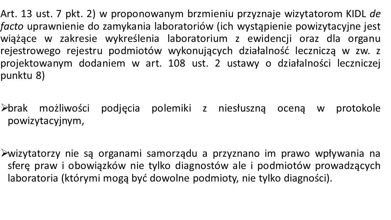 Art. 13 ust. 7 pkt. 2) w proponowanym brzmieniu przyznaje wizytatorom KIDL de facto uprawnienie do zamykania laboratoriów (ich wystąpienie powizytacyj