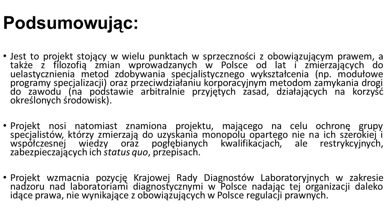 Jest to projekt stojący w wielu punktach w sprzeczności z obowiązującym prawem, a także z filozofią zmian wprowadzanych w Polsce od lat i zmierzających do uelastycznienia metod zdobywania specjalistycznego wykształcenia (np.