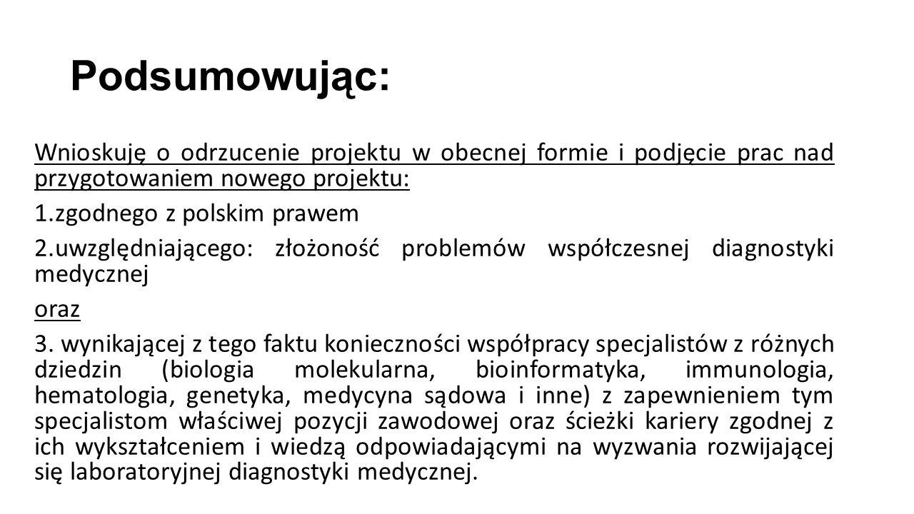 Wnioskuję o odrzucenie projektu w obecnej formie i podjęcie prac nad przygotowaniem nowego projektu: 1.zgodnego z polskim prawem 2.uwzględniającego: z