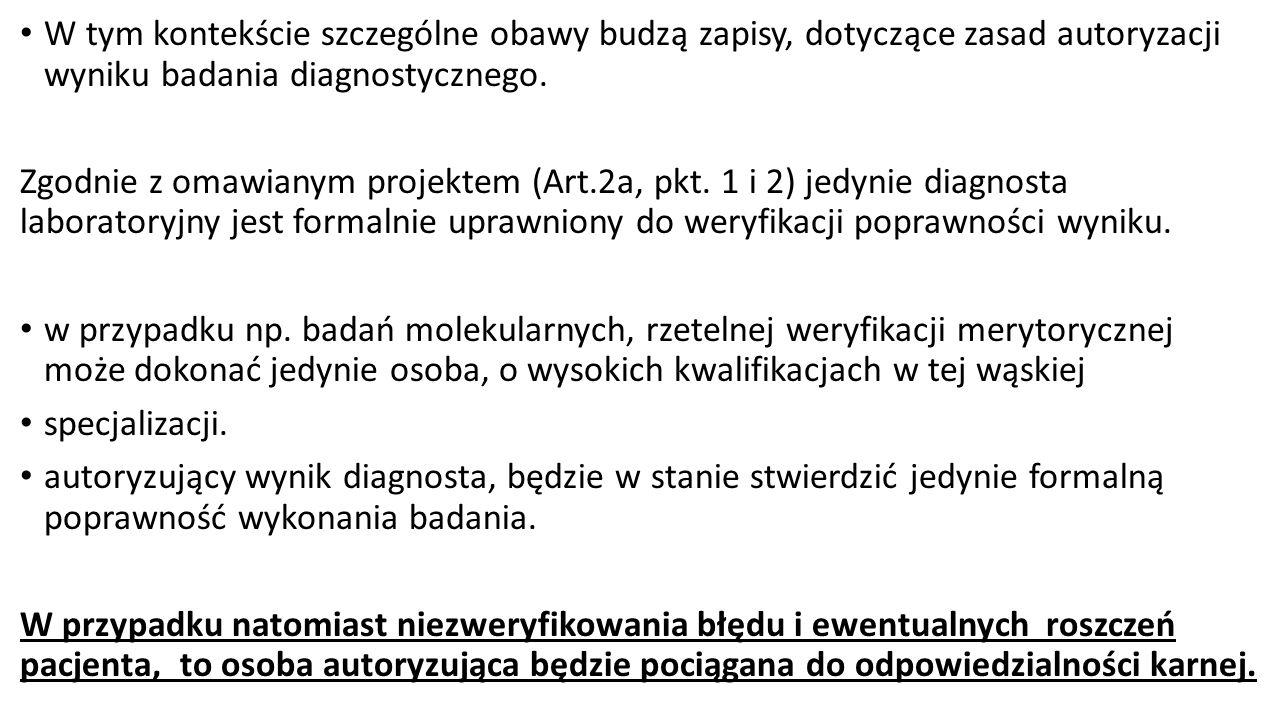 W tym kontekście szczególne obawy budzą zapisy, dotyczące zasad autoryzacji wyniku badania diagnostycznego. Zgodnie z omawianym projektem (Art.2a, pkt