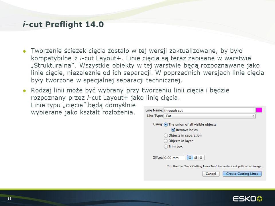 18 i-cut Preflight 14.0 ●Tworzenie ścieżek cięcia zostało w tej wersji zaktualizowane, by było kompatybilne z i-cut Layout+. Linie cięcia są teraz zap