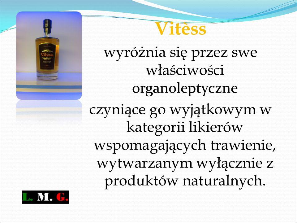 Vitèss wyróżnia się przez swe właściwości organoleptyczne czyniące go wyjątkowym w kategorii likierów wspomagających trawienie, wytwarzanym wyłącznie