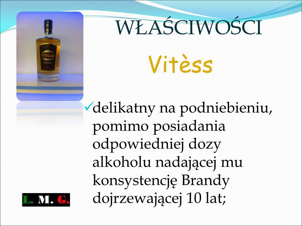 Vitèss delikatny na podniebieniu, pomimo posiadania odpowiedniej dozy alkoholu nadającej mu konsystencję Brandy dojrzewającej 10 lat; WŁAŚCIWOŚCI