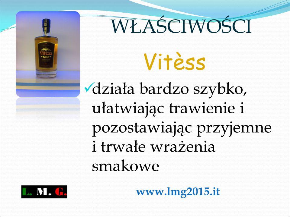 Vitèss działa bardzo szybko, ułatwiając trawienie i pozostawiając przyjemne i trwałe wrażenia smakowe WŁAŚCIWOŚCI www.lmg2015.it