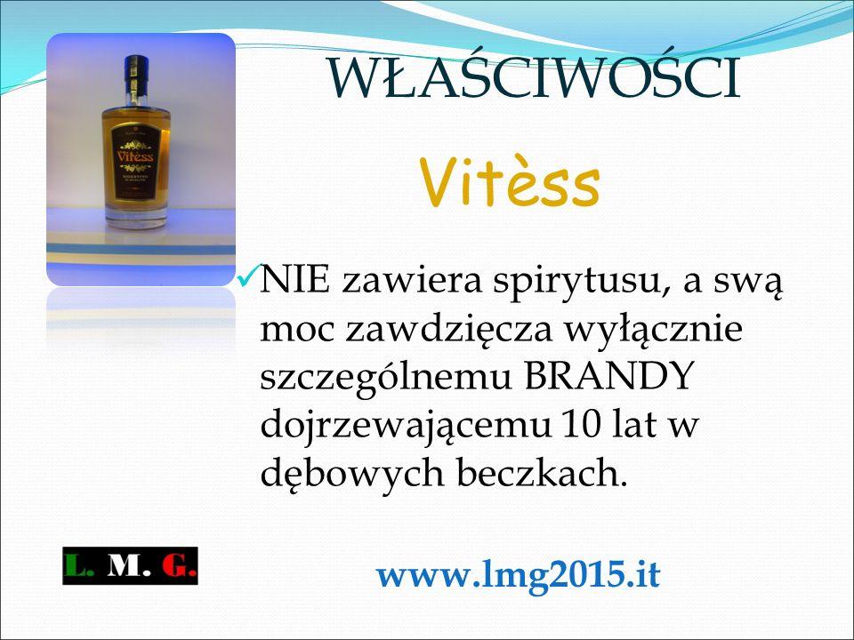 Vitèss NIE zawiera spirytusu, a swą moc zawdzięcza wyłącznie szczególnemu BRANDY dojrzewającemu 10 lat w dębowych beczkach. WŁAŚCIWOŚCI www.lmg2015.it