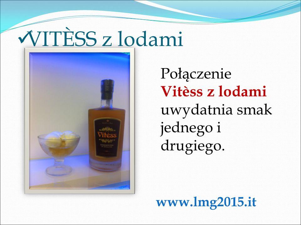 VITÈSS z lodami Połączenie Vitèss z lodami uwydatnia smak jednego i drugiego. www.lmg2015.it