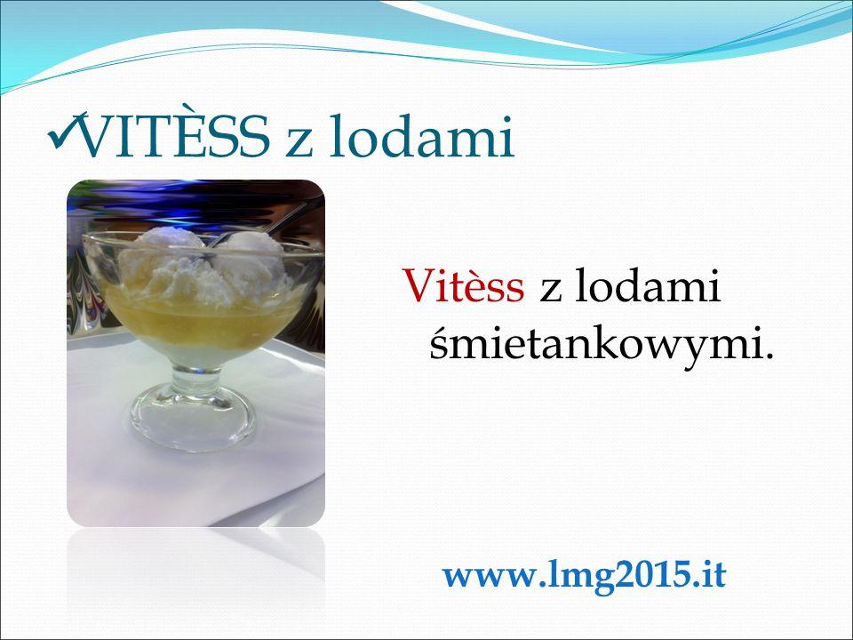 VITÈSS z lodami Vitèss z lodami śmietankowymi. www.lmg2015.it