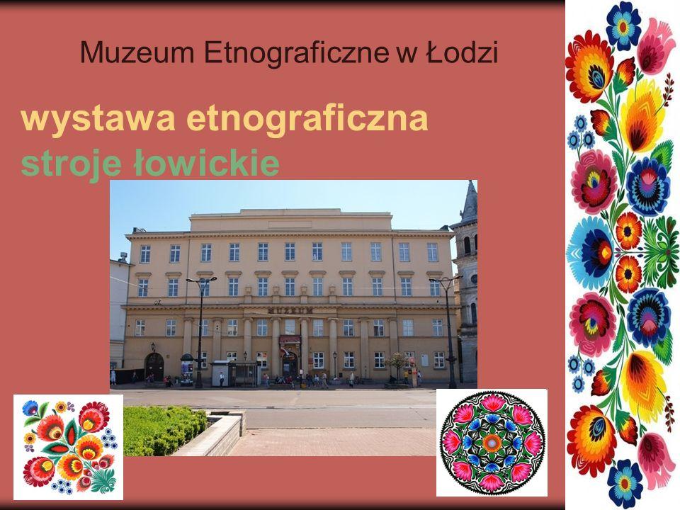 wystawa etnograficzna stroje łowickie Muzeum Etnograficzne w Łodzi