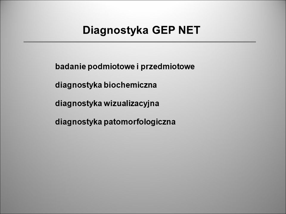 Diagnostyka GEP NET badanie podmiotowe i przedmiotowe diagnostyka biochemiczna diagnostyka wizualizacyjna diagnostyka patomorfologiczna