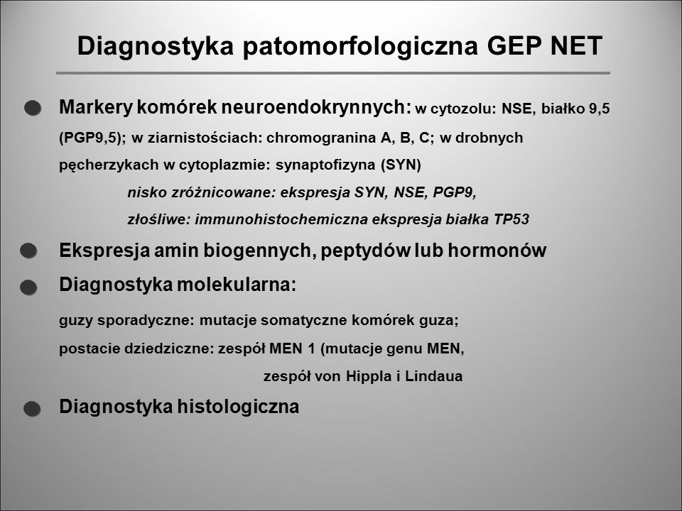 Diagnostyka patomorfologiczna GEP NET Markery komórek neuroendokrynnych: w cytozolu: NSE, białko 9,5 (PGP9,5); w ziarnistościach: chromogranina A, B,