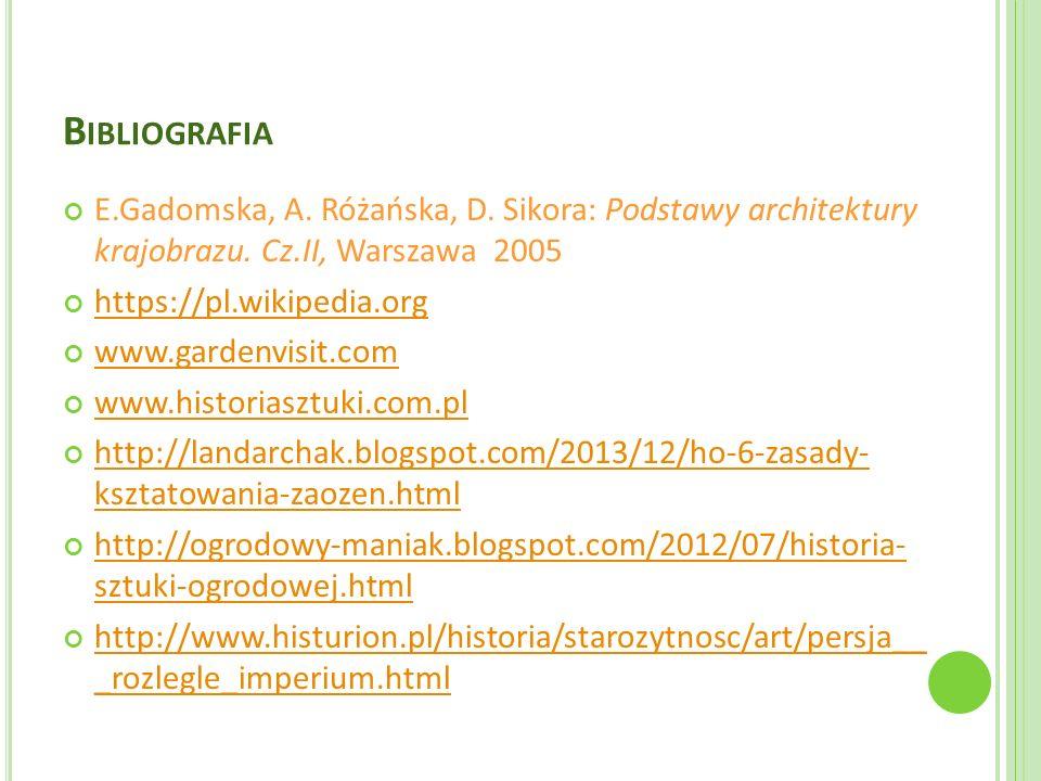 B IBLIOGRAFIA E.Gadomska, A. Różańska, D. Sikora: Podstawy architektury krajobrazu. Cz.II, Warszawa 2005 https://pl.wikipedia.org www.gardenvisit.com