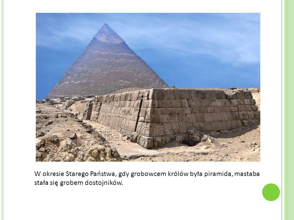 W okresie Starego Państwa, gdy grobowcem królów była piramida, mastaba stała się grobem dostojników.
