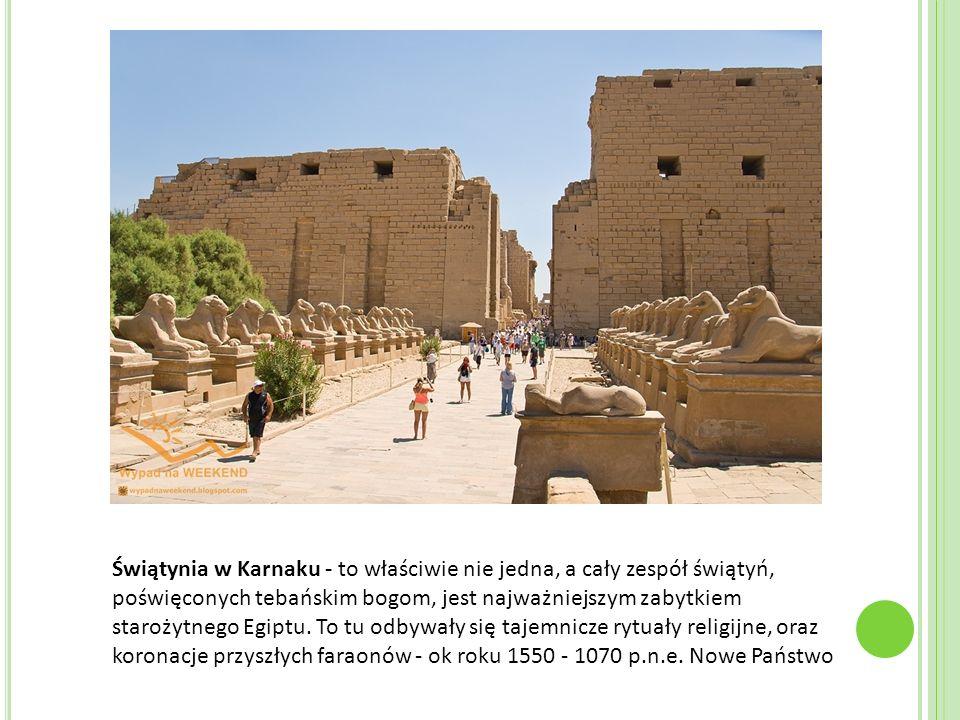 Świątynia w Karnaku - to właściwie nie jedna, a cały zespół świątyń, poświęconych tebańskim bogom, jest najważniejszym zabytkiem starożytnego Egiptu.