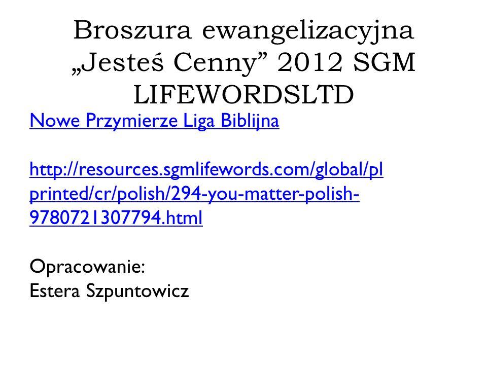 """Broszura ewangelizacyjna """"Jesteś Cenny"""" 2012 SGM LIFEWORDSLTD Nowe Przymierze Liga Biblijna http://resources.sgmlifewords.com/global/pl printed/cr/pol"""