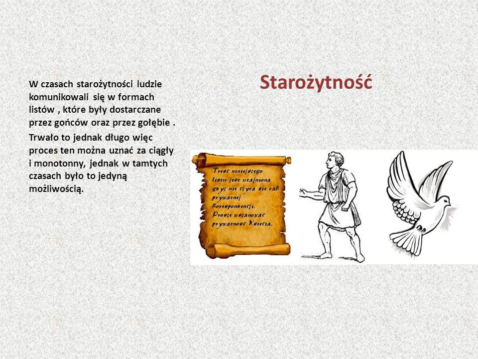 Starożytność W czasach starożytności ludzie komunikowali się w formach listów, które były dostarczane przez gońców oraz przez gołębie.