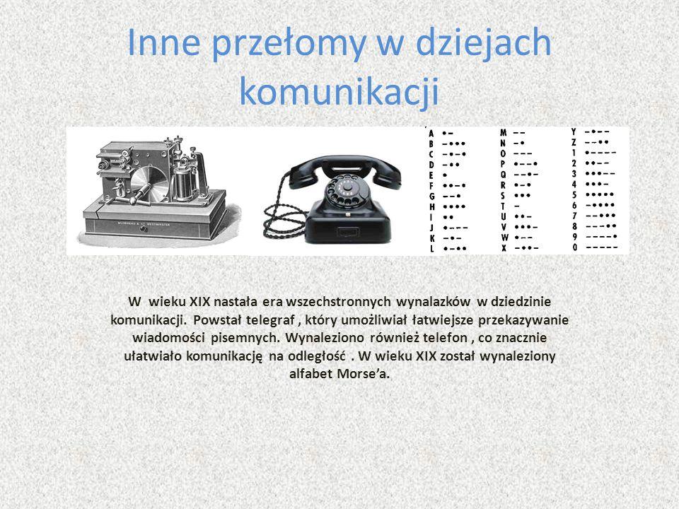 Inne przełomy w dziejach komunikacji W wieku XIX nastała era wszechstronnych wynalazków w dziedzinie komunikacji.